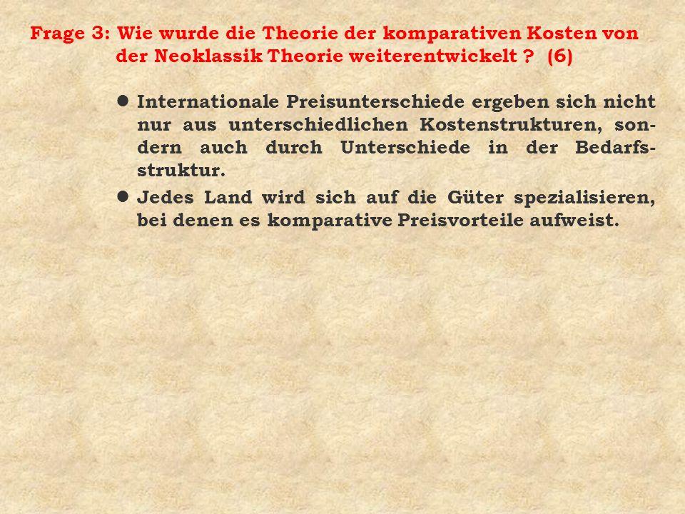 Frage 3: Wie wurde die Theorie der komparativen Kosten von der Neoklassik Theorie weiterentwickelt (6)