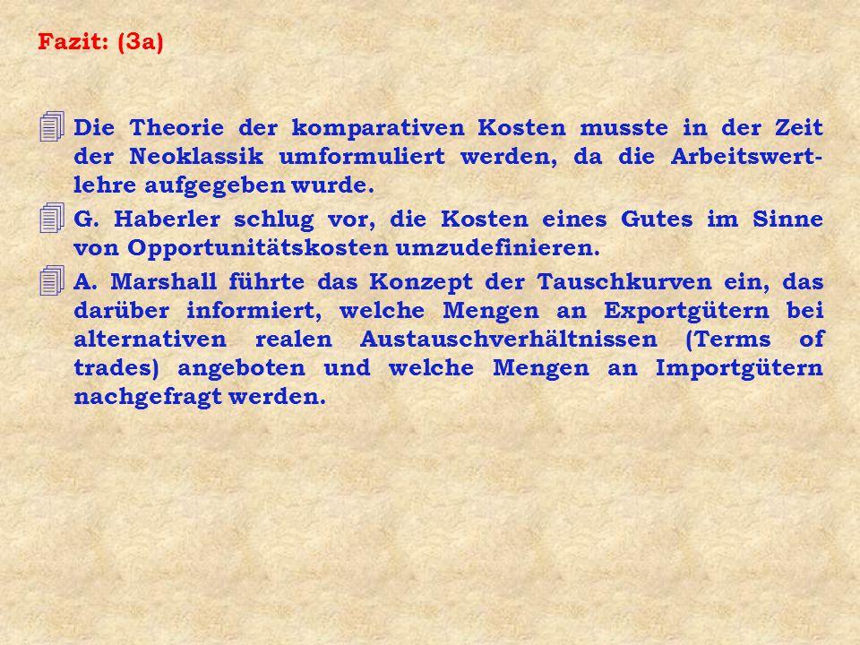 Fazit: (3a) Die Theorie der komparativen Kosten musste in der Zeit der Neoklassik umformuliert werden, da die Arbeitswert-lehre aufgegeben wurde.