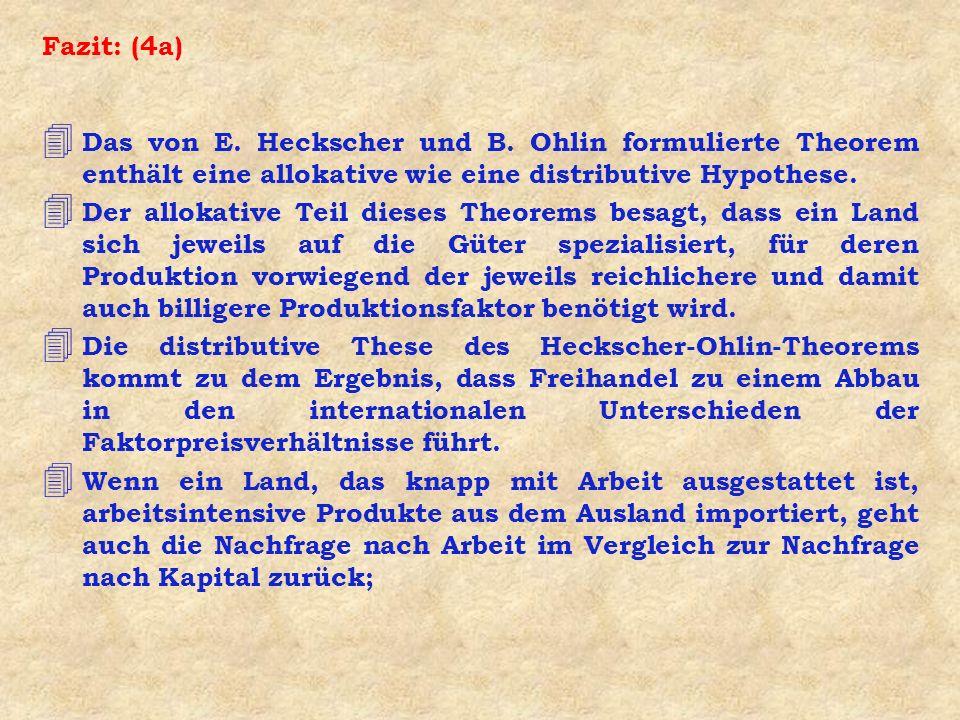 Fazit: (4a)Das von E. Heckscher und B. Ohlin formulierte Theorem enthält eine allokative wie eine distributive Hypothese.