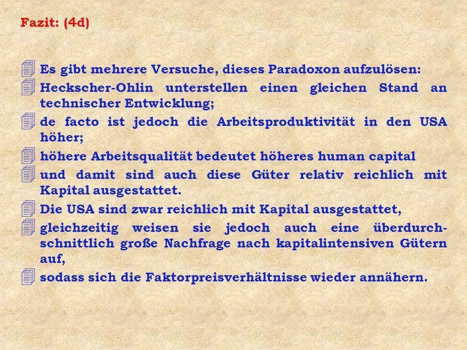 Fazit: (4d) Es gibt mehrere Versuche, dieses Paradoxon aufzulösen: Heckscher-Ohlin unterstellen einen gleichen Stand an technischer Entwicklung;