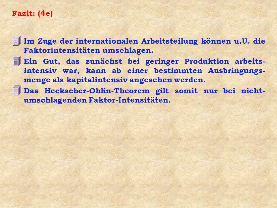 Fazit: (4e) Im Zuge der internationalen Arbeitsteilung können u.U. die Faktorintensitäten umschlagen.