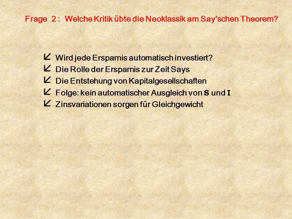 Frage 2 : Welche Kritik übte die Neoklassik am Say'schen Theorem