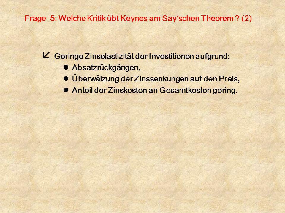 Frage 5: Welche Kritik übt Keynes am Say'schen Theorem (2)