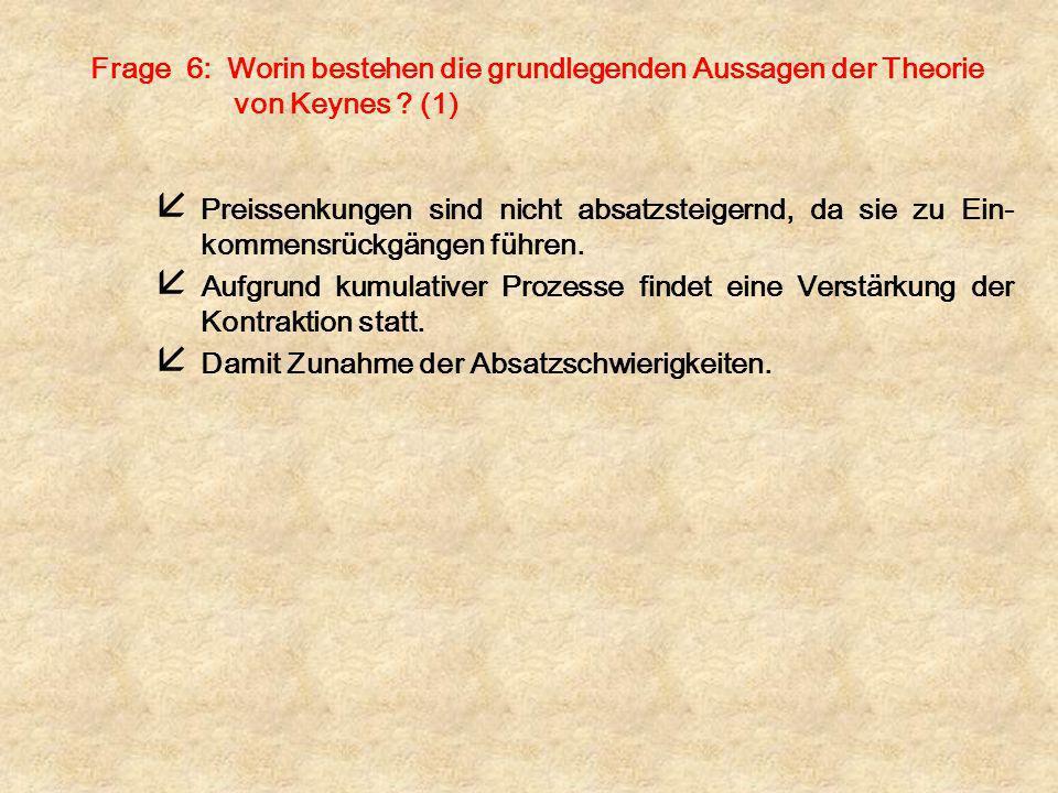 Frage 6: Worin bestehen die grundlegenden Aussagen der Theorie von Keynes (1)