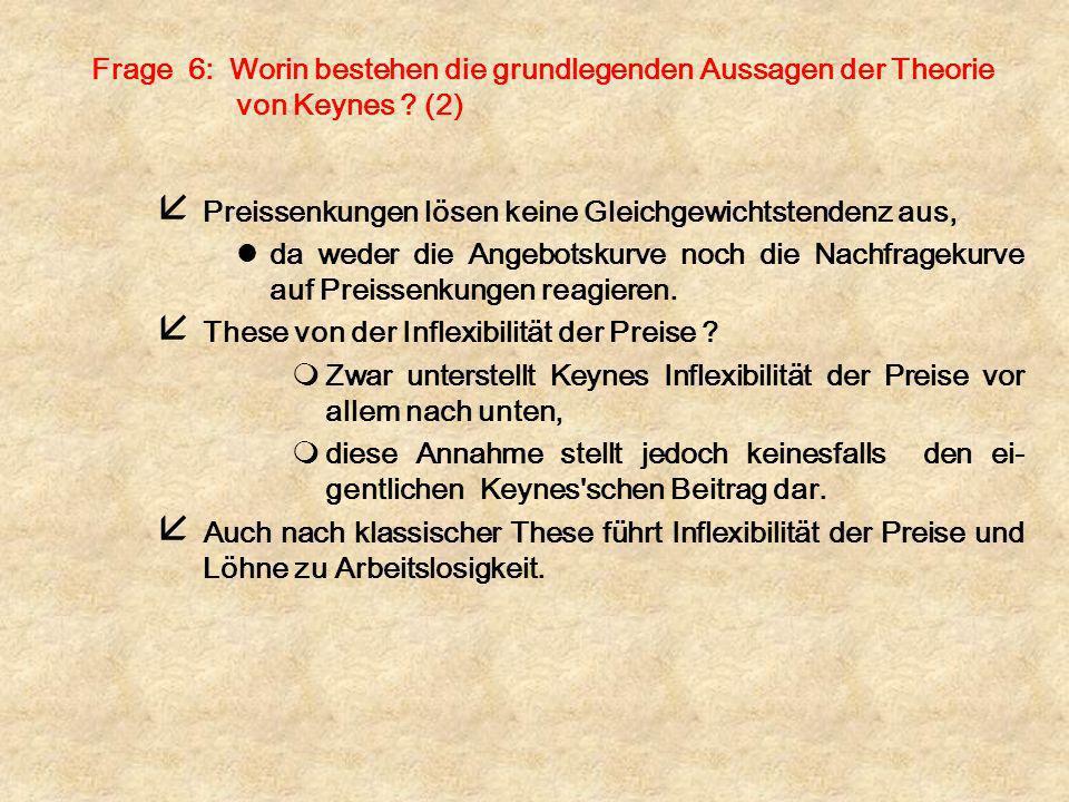 Frage 6: Worin bestehen die grundlegenden Aussagen der Theorie von Keynes (2)