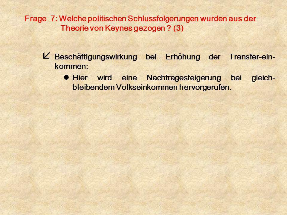 Frage 7: Welche politischen Schlussfolgerungen wurden aus der Theorie von Keynes gezogen (3)