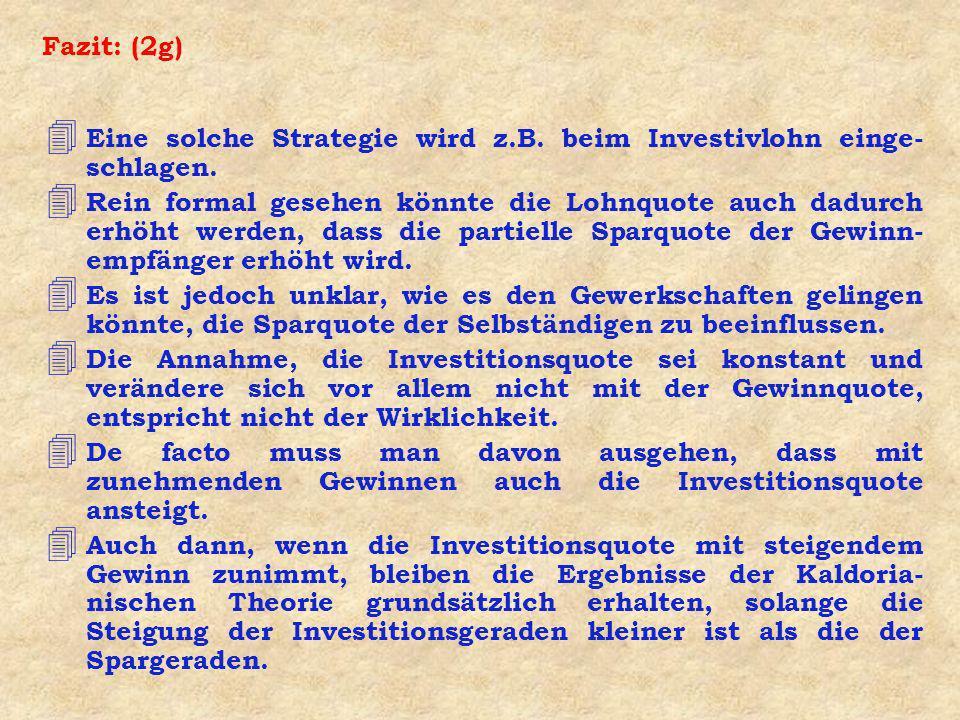 Fazit: (2g) Eine solche Strategie wird z.B. beim Investivlohn einge-schlagen.