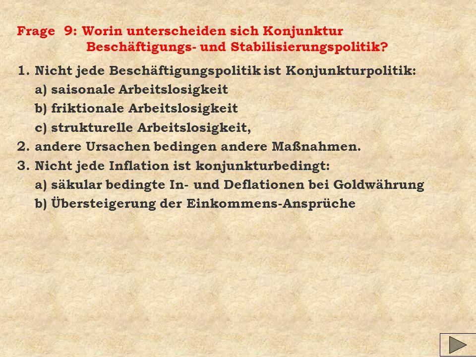 Frage 9: Worin unterscheiden sich Konjunktur Beschäftigungs- und Stabilisierungspolitik