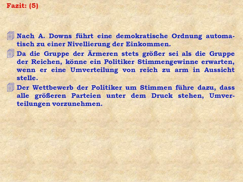 Fazit: (5) Nach A. Downs führt eine demokratische Ordnung automa-tisch zu einer Nivellierung der Einkommen.