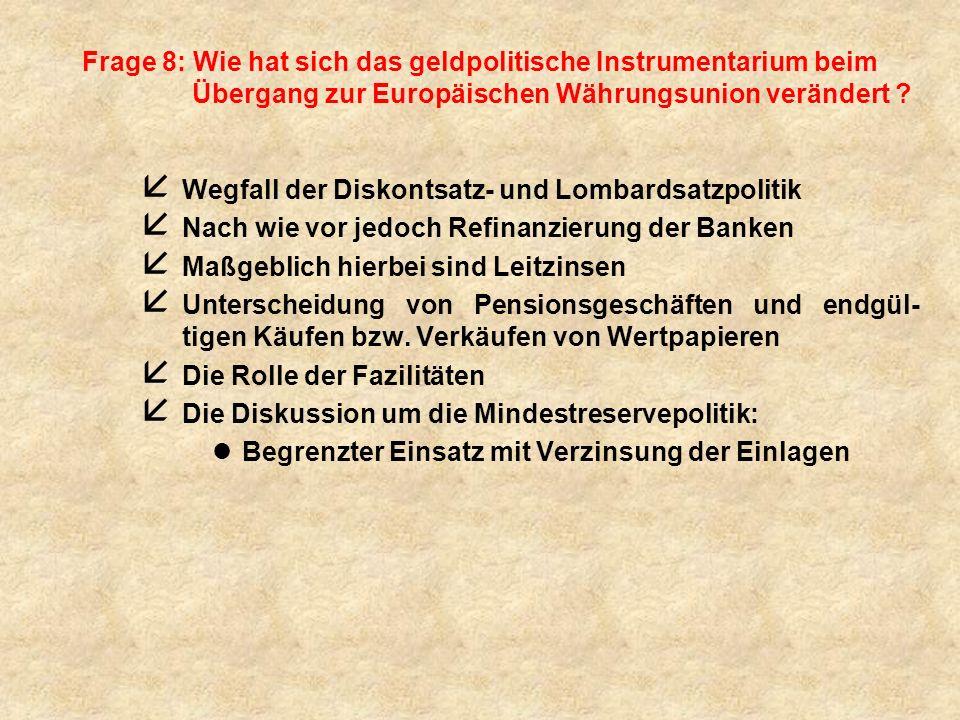 Frage 8: Wie hat sich das geldpolitische Instrumentarium beim Übergang zur Europäischen Währungsunion verändert