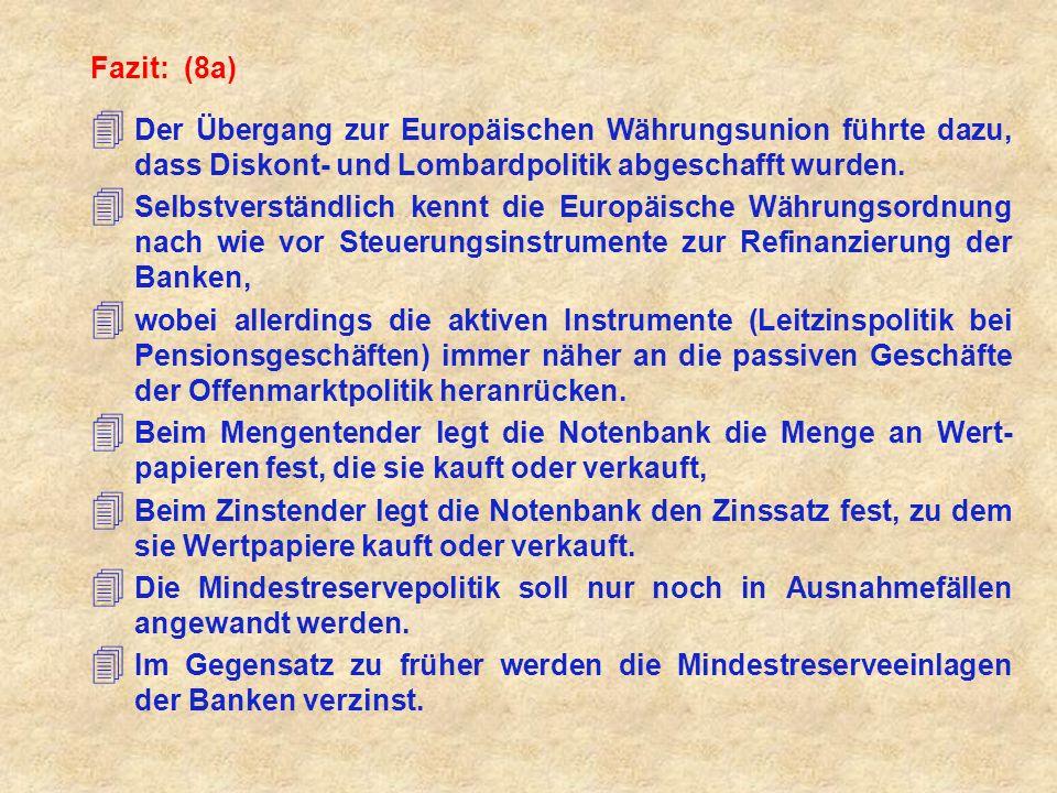 Fazit: (8a) Der Übergang zur Europäischen Währungsunion führte dazu, dass Diskont- und Lombardpolitik abgeschafft wurden.