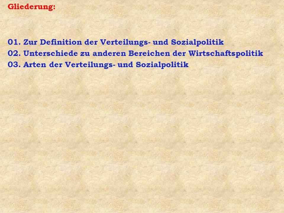 Gliederung: 01. Zur Definition der Verteilungs- und Sozialpolitik. 02. Unterschiede zu anderen Bereichen der Wirtschaftspolitik.