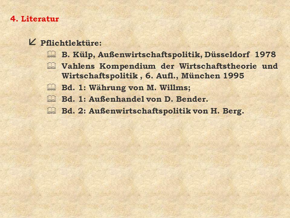 4. Literatur Pflichtlektüre: B. Külp, Außenwirtschaftspolitik, Düsseldorf 1978.