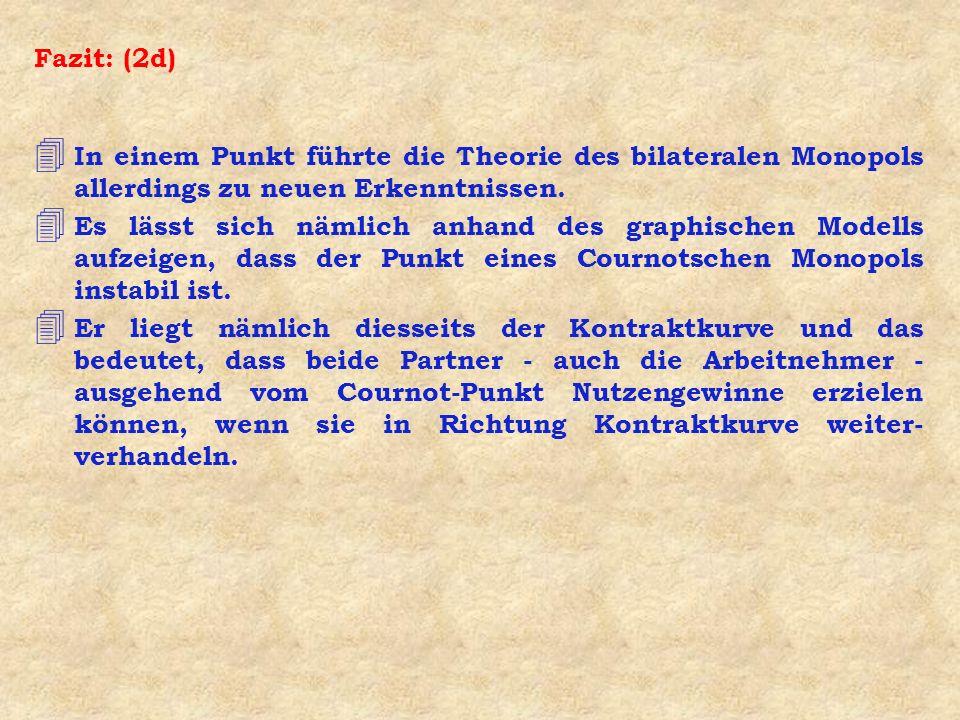 Fazit: (2d) In einem Punkt führte die Theorie des bilateralen Monopols allerdings zu neuen Erkenntnissen.