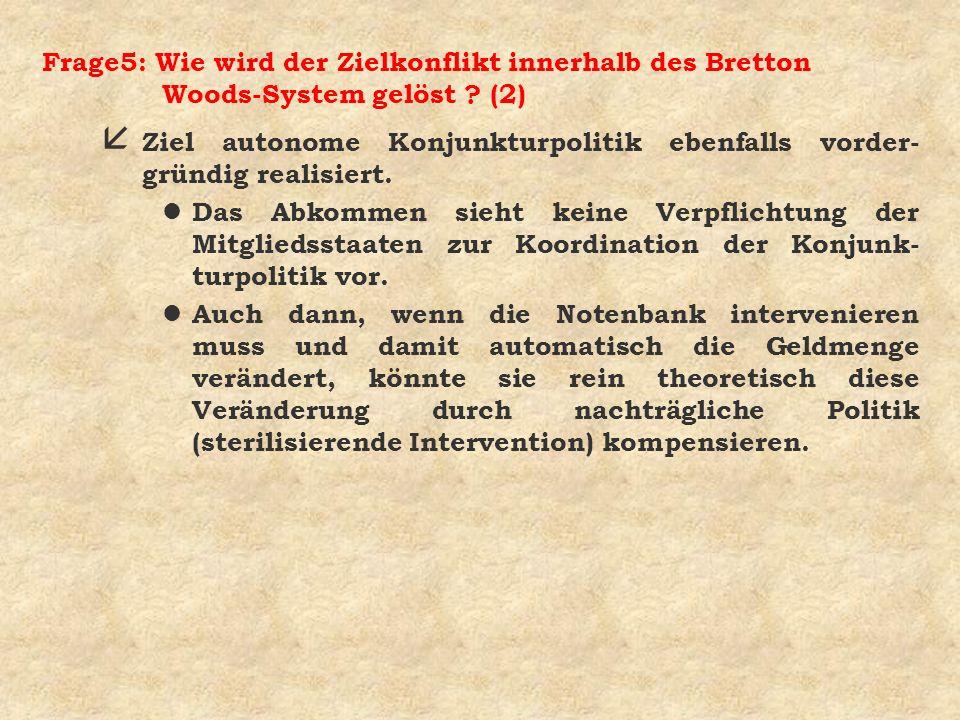 Frage5: Wie wird der Zielkonflikt innerhalb des Bretton Woods-System gelöst (2)