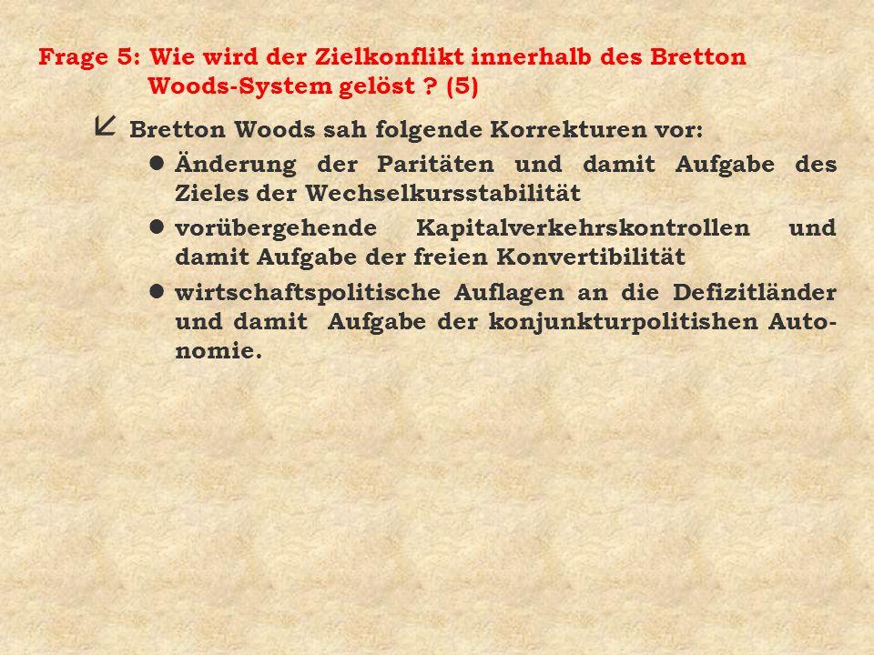 Frage 5: Wie wird der Zielkonflikt innerhalb des Bretton Woods-System gelöst (5)