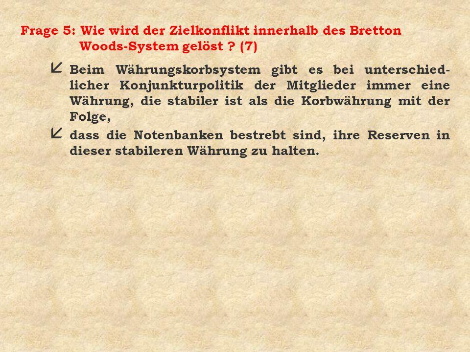 Frage 5: Wie wird der Zielkonflikt innerhalb des Bretton Woods-System gelöst (7)