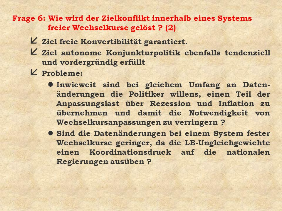 Frage 6: Wie wird der Zielkonflikt innerhalb eines Systems freier Wechselkurse gelöst (2)