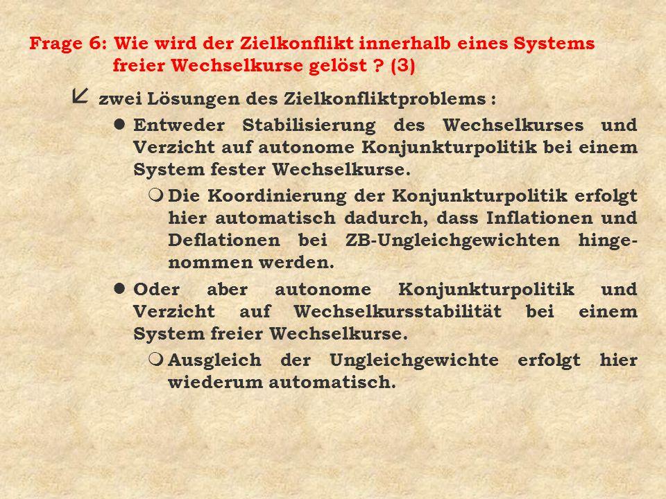 Frage 6: Wie wird der Zielkonflikt innerhalb eines Systems freier Wechselkurse gelöst (3)