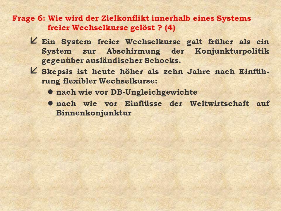 Frage 6: Wie wird der Zielkonflikt innerhalb eines Systems freier Wechselkurse gelöst (4)