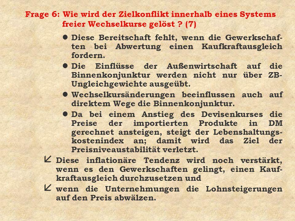 Frage 6: Wie wird der Zielkonflikt innerhalb eines Systems freier Wechselkurse gelöst (7)