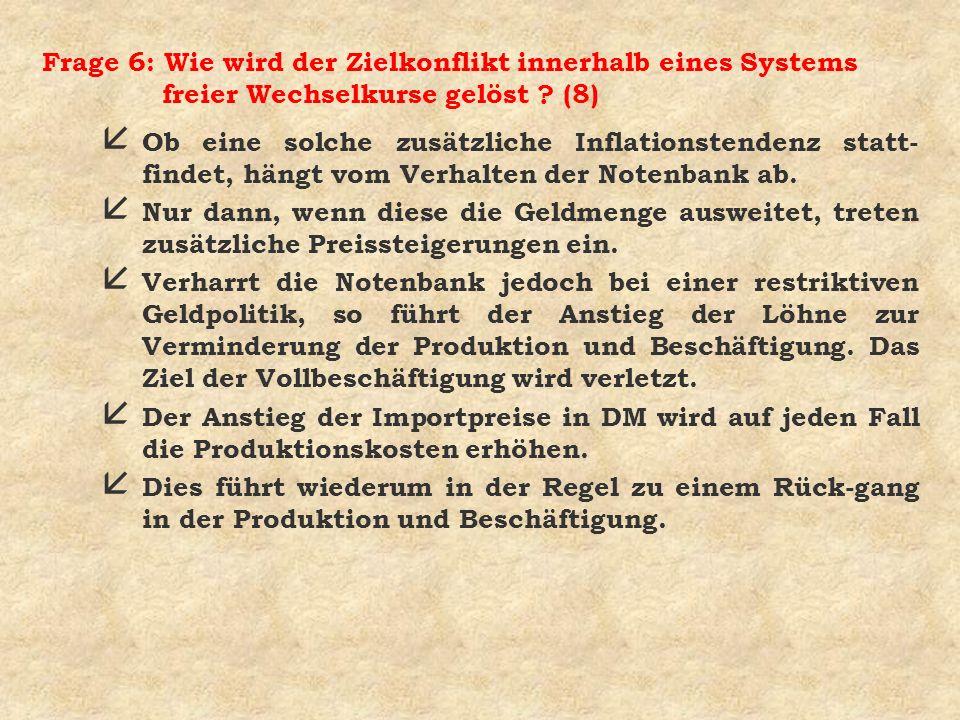 Frage 6: Wie wird der Zielkonflikt innerhalb eines Systems freier Wechselkurse gelöst (8)