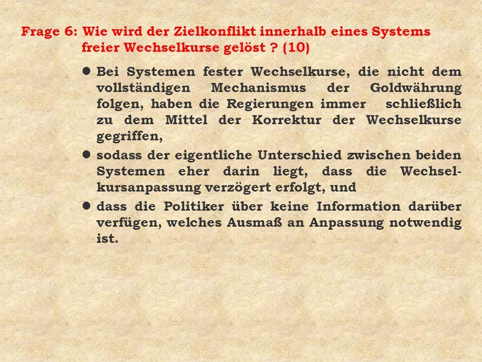 Frage 6: Wie wird der Zielkonflikt innerhalb eines Systems freier Wechselkurse gelöst (10)