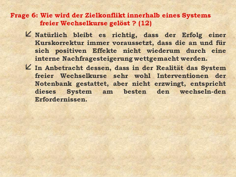 Frage 6: Wie wird der Zielkonflikt innerhalb eines Systems freier Wechselkurse gelöst (12)