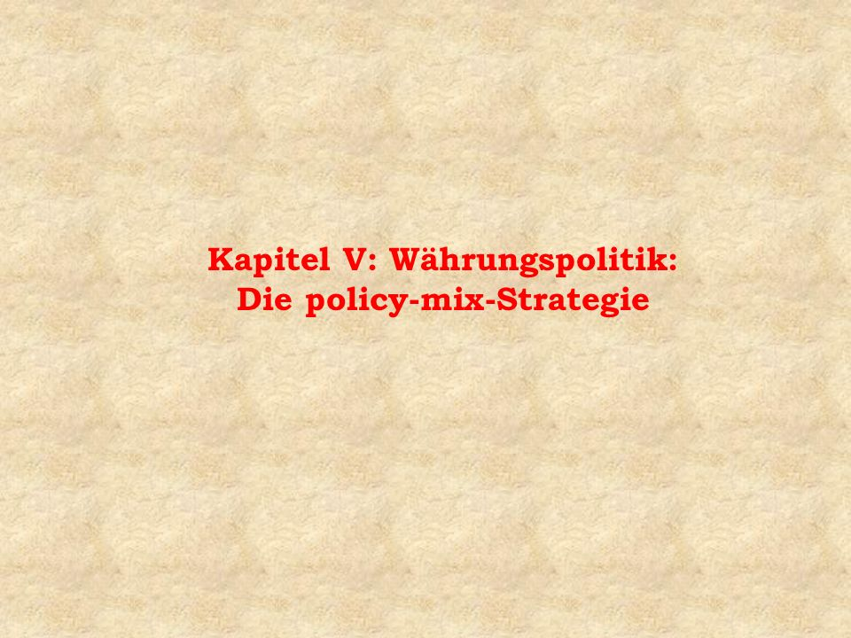 Kapitel V: Währungspolitik: Die policy-mix-Strategie