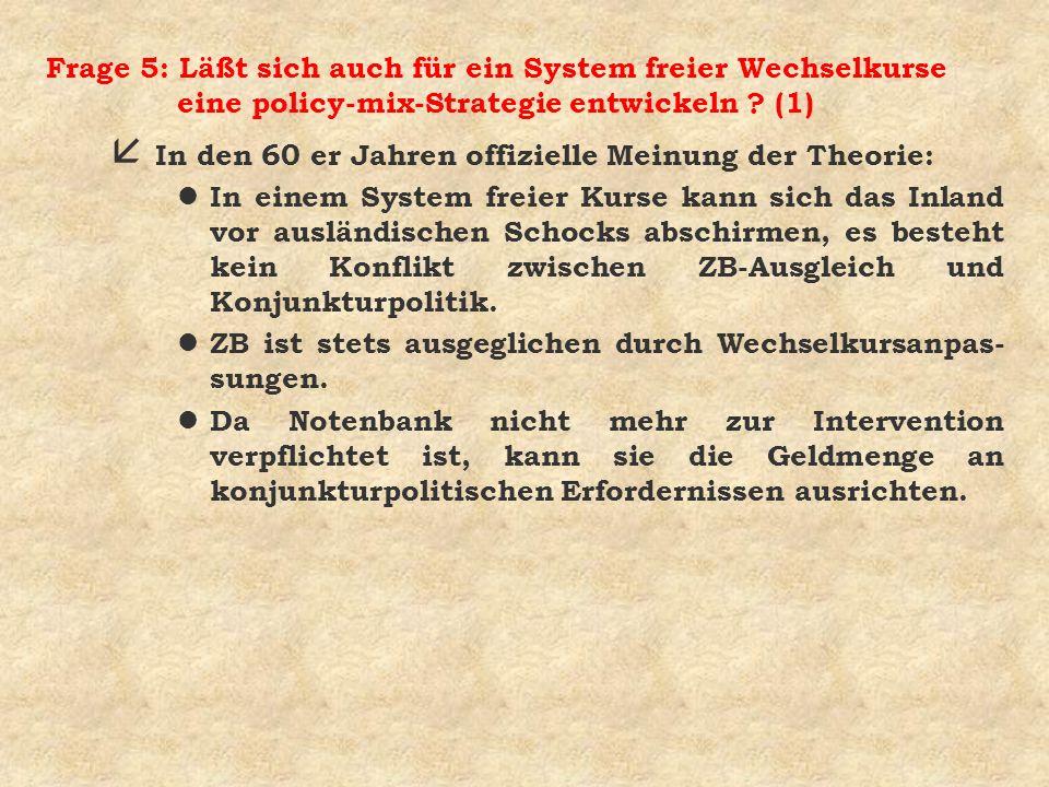 Frage 5: Läßt sich auch für ein System freier Wechselkurse eine policy-mix-Strategie entwickeln (1)