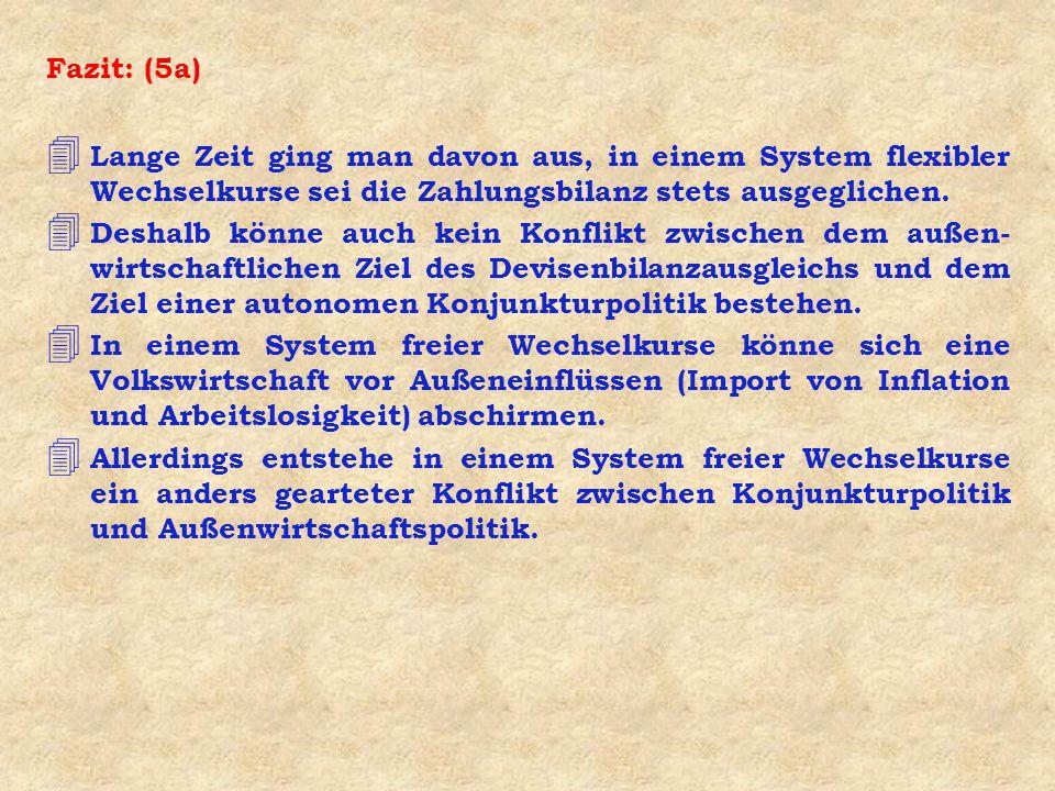 Fazit: (5a) Lange Zeit ging man davon aus, in einem System flexibler Wechselkurse sei die Zahlungsbilanz stets ausgeglichen.