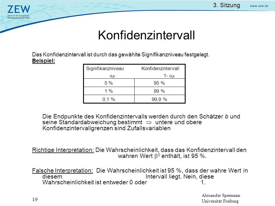 Konfidenzintervall Das Konfidenzintervall ist durch das gewählte Signifikanzniveau festgelegt. Beispiel:
