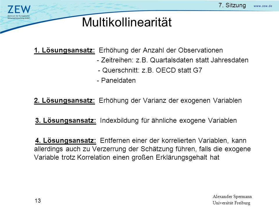 Multikollinearität 1. Lösungsansatz: Erhöhung der Anzahl der Observationen. - Zeitreihen: z.B. Quartalsdaten statt Jahresdaten.