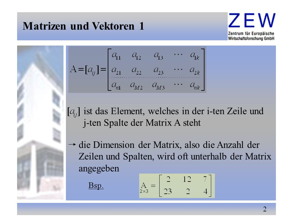 Matrizen und Vektoren 1 ist das Element, welches in der i-ten Zeile und. j-ten Spalte der Matrix A steht.