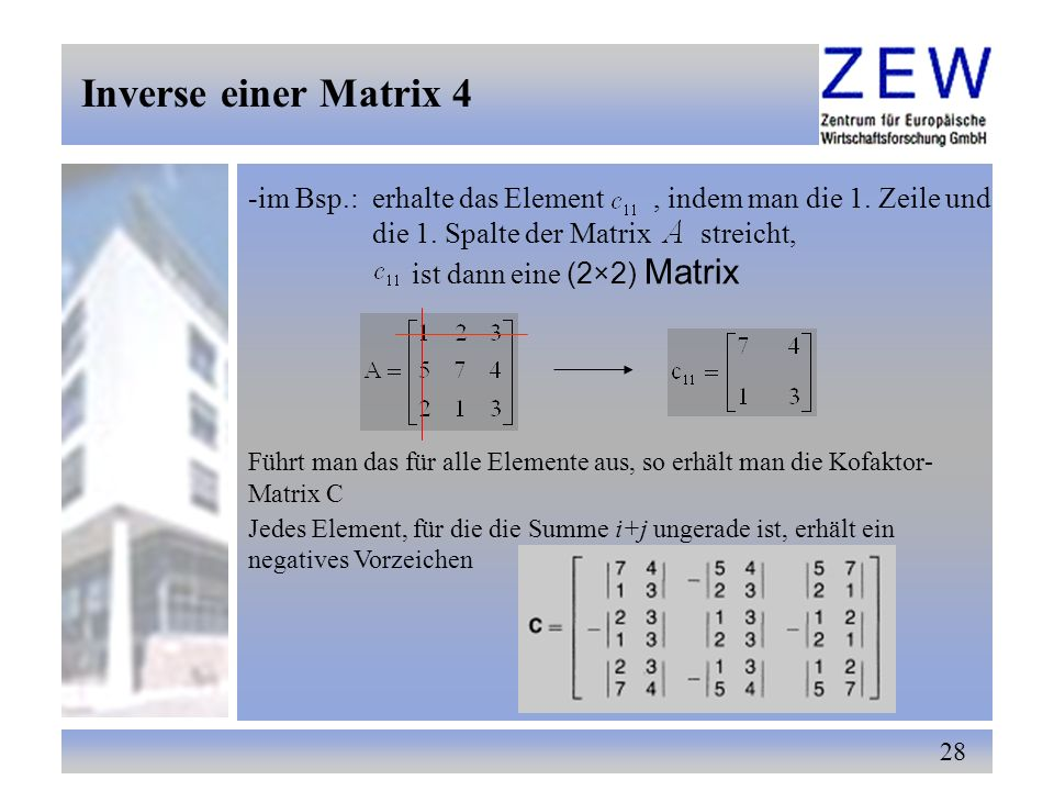 Inverse einer Matrix 4 -im Bsp.: erhalte das Element , indem man die 1. Zeile und. die 1. Spalte der Matrix streicht,
