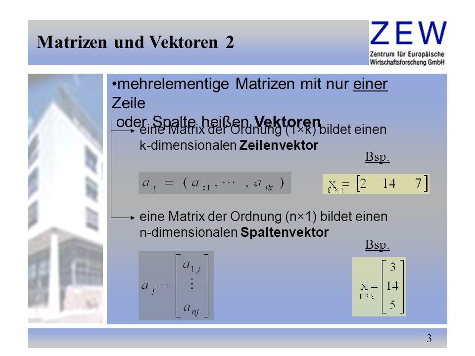 Matrizen und Vektoren 2 mehrelementige Matrizen mit nur einer Zeile