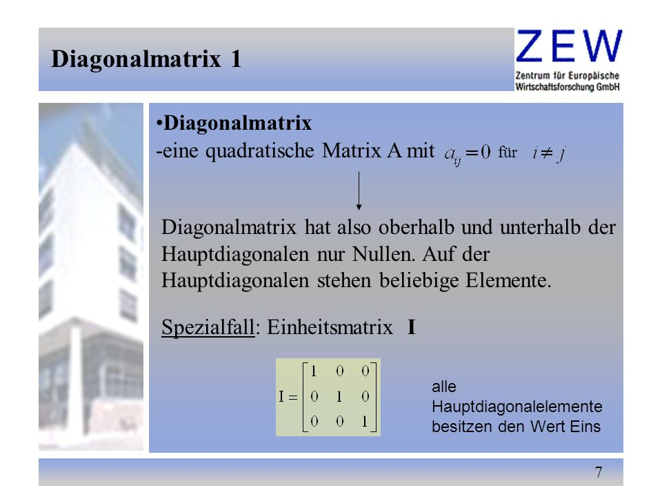 Diagonalmatrix 1 Diagonalmatrix -eine quadratische Matrix A mit für