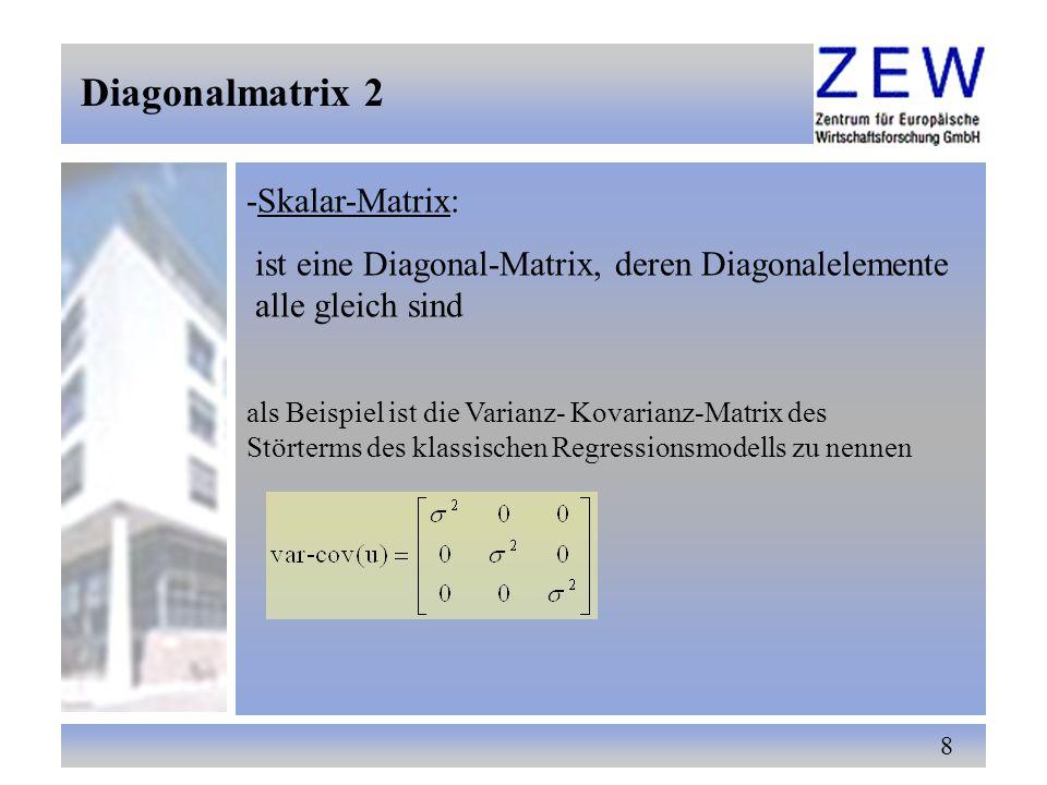 Diagonalmatrix 2 -Skalar-Matrix: