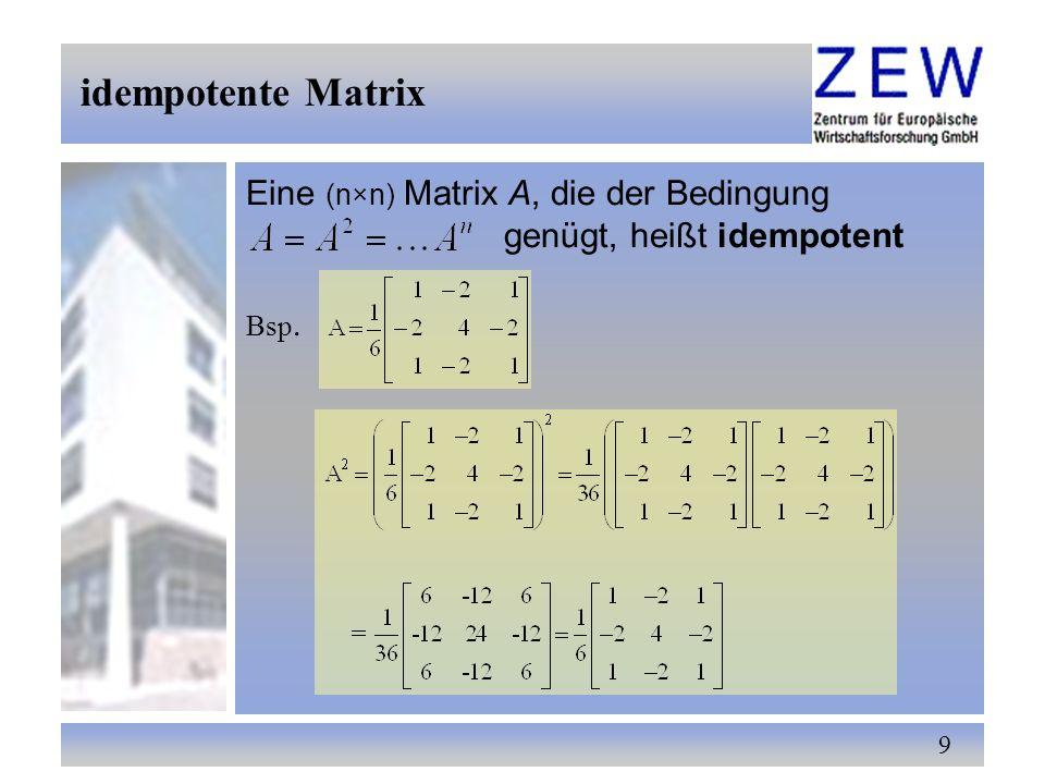 idempotente Matrix Eine (n×n) Matrix A, die der Bedingung