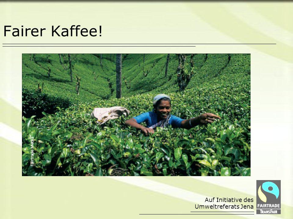 Fairer Kaffee! Auf Initiative des Umweltreferats Jena