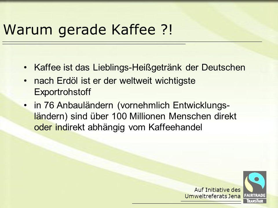 Warum gerade Kaffee ! Kaffee ist das Lieblings-Heißgetränk der Deutschen. nach Erdöl ist er der weltweit wichtigste Exportrohstoff.