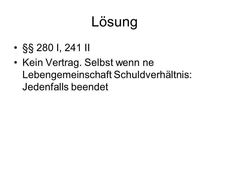 Lösung §§ 280 I, 241 II. Kein Vertrag.