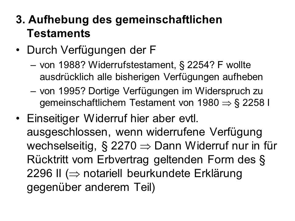 3. Aufhebung des gemeinschaftlichen Testaments Durch Verfügungen der F