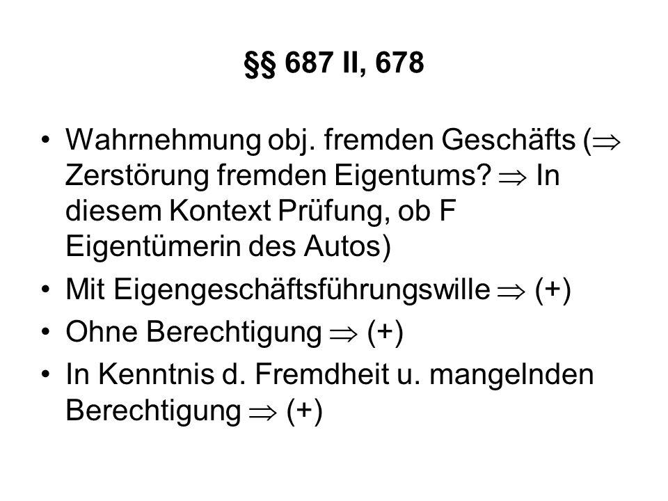 §§ 687 II, 678 Wahrnehmung obj. fremden Geschäfts ( Zerstörung fremden Eigentums  In diesem Kontext Prüfung, ob F Eigentümerin des Autos)