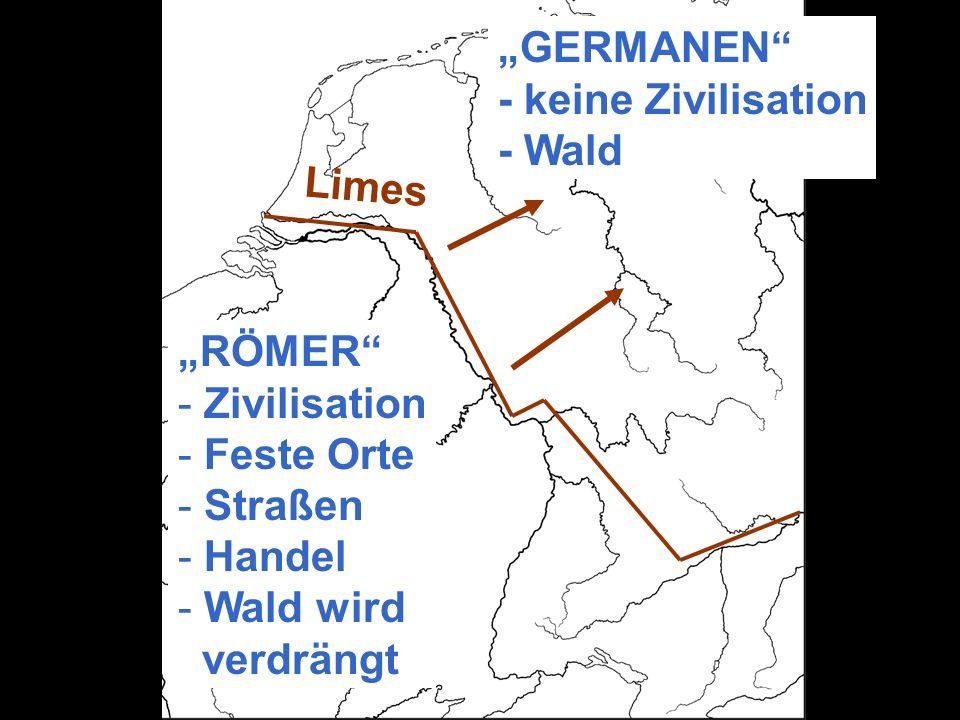 """""""GERMANEN - keine Zivilisation. - Wald. Limes. """"RÖMER Zivilisation. Feste Orte. Straßen. Handel."""