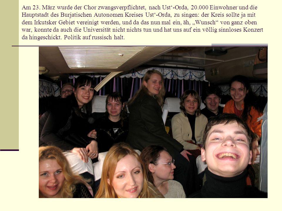 Am 23. März wurde der Chor zwangsverpflichtet, nach Ust'-Orda, 20
