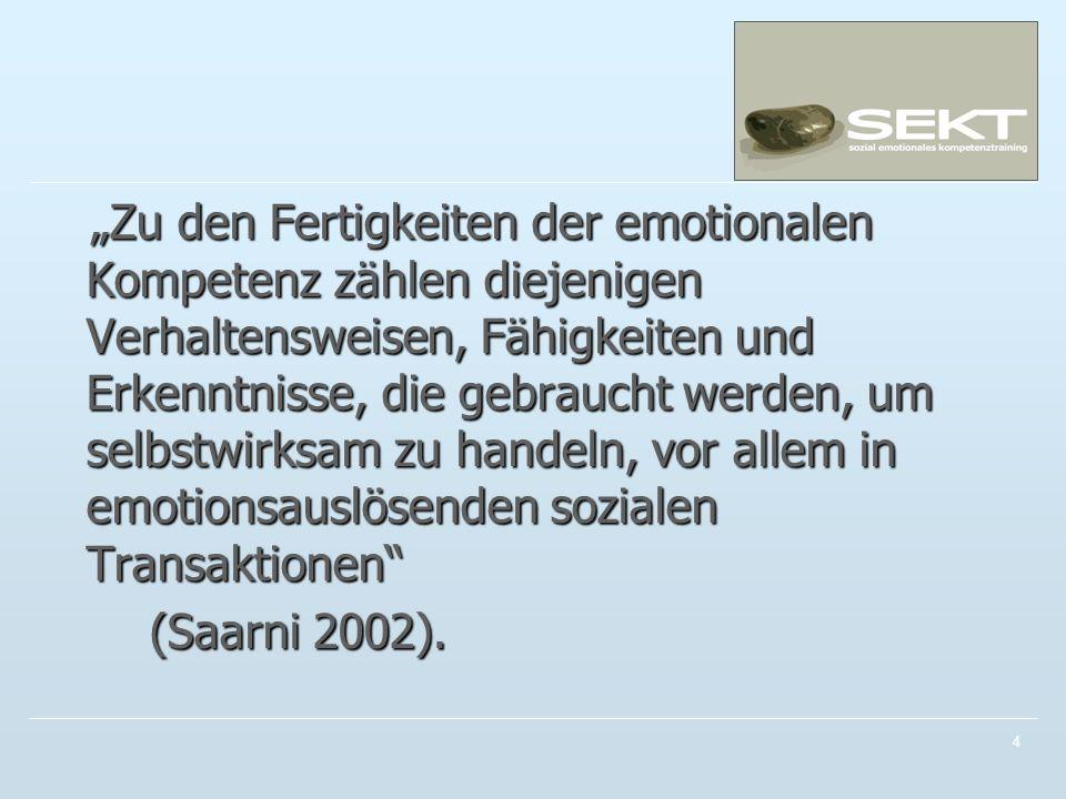 """""""Zu den Fertigkeiten der emotionalen Kompetenz zählen diejenigen Verhaltensweisen, Fähigkeiten und Erkenntnisse, die gebraucht werden, um selbstwirksam zu handeln, vor allem in emotionsauslösenden sozialen Transaktionen (Saarni 2002)."""