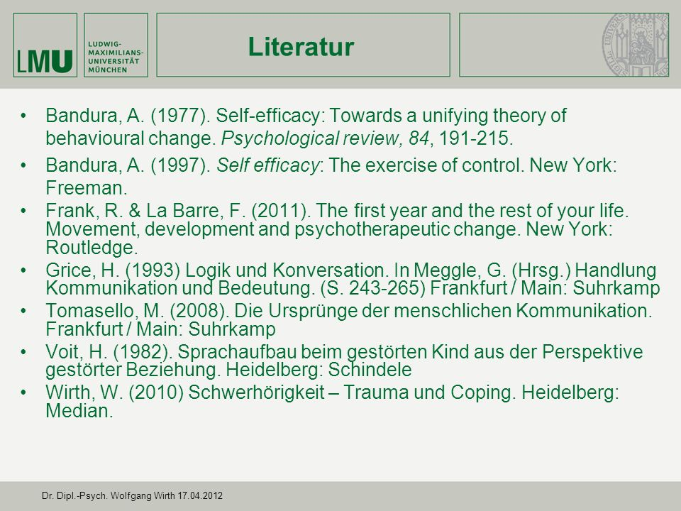 Literatur Bandura, A. (1977). Self-efficacy: Towards a unifying theory of behavioural change. Psychological review, 84, 191-215.