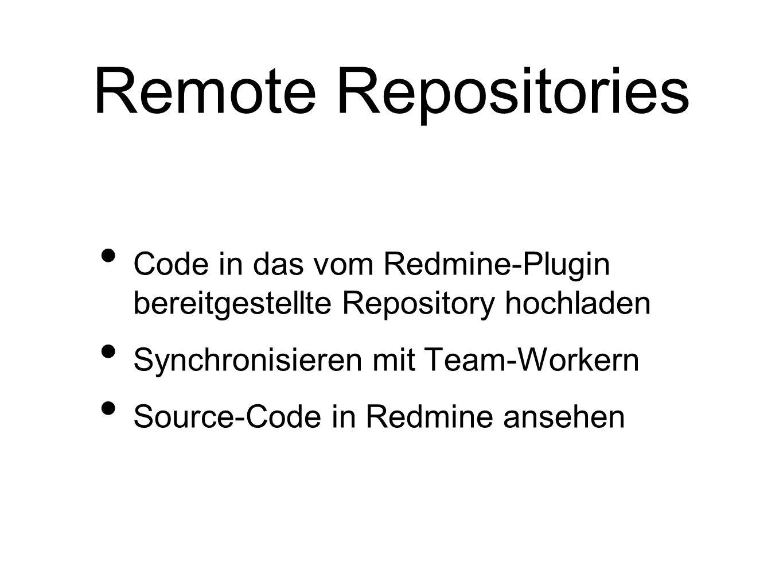 Remote Repositories Code in das vom Redmine-Plugin bereitgestellte Repository hochladen. Synchronisieren mit Team-Workern.