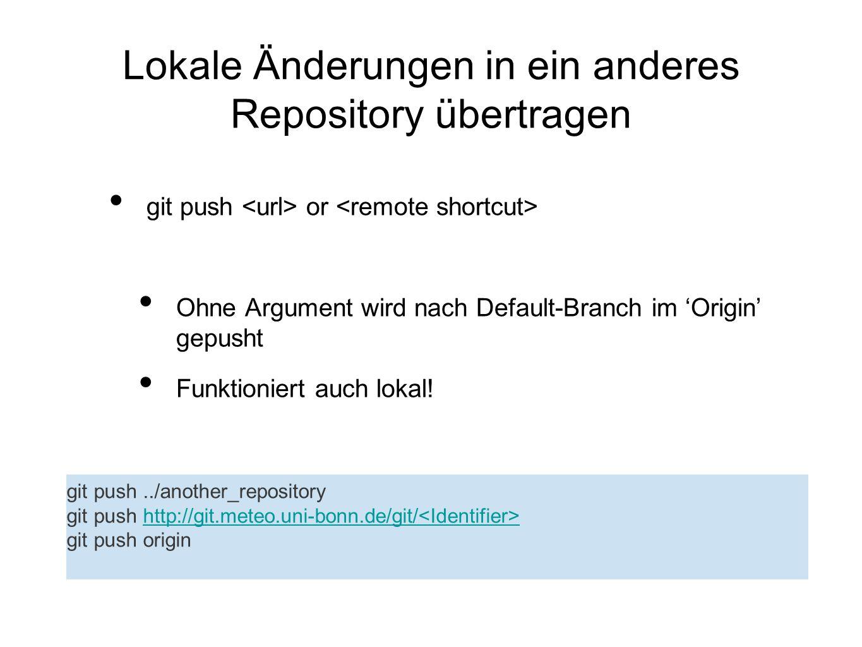 Lokale Änderungen in ein anderes Repository übertragen